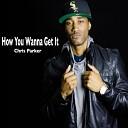 Chris Parker - How You Wanna Get It
