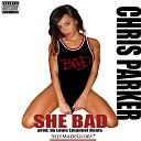 Chris Parker - She Bad