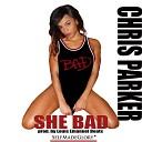 Chris Parker - She Bad Radio Edit