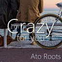 Ato Roots - I m Crazy for You
