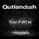Outlandish - Root For You