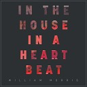 William Morris - In the House In a Heartbeat