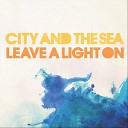 City and the Sea - Leave A Light On