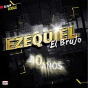 Ezequiel El Brujo - Vol para el Cielo El Regalo y Mi Tristeza M rala Esta Vez No Fallar Nunca Pudo Ser Se ora Ser Mam No Se Da Cuenta Traigo una Rosa