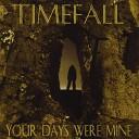 Timefall - Your Days Were Mine