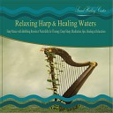 Sound Healing Center - The Fields of Love Relaxing Harp With Mountain Stream for Awakening the Mind Body and Spirit