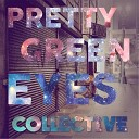 Collective - Pretty Green Eyes
