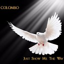 Colombo - Just Show Me the Way