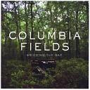 Columbia Fields - My Chance
