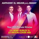 Лев booking 7 926 322 43 44 7 925 585 777 5 - Dj Denis RUBLEV Dj ANTON feat Anthony El Mejor You Will Never Know Syntheticsax mix