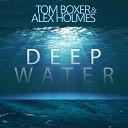 Tom Boxer Alex Holmes - Deep water Original Mix