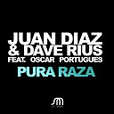 Juan Diaz Dave Rius feat Oscar Portugues - Pura Raza Robbie Rivera Armand Pena Extended Remix