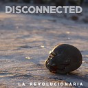 Disconnected - La Revolucionaria