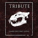 Tribute - Lambs Become Lions