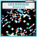 Luca Debonaire - Because Of U Original Mix AGRMusic