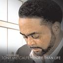 Tony Metcalfe - More Than Life