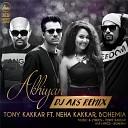 Tony Kakkar Neha Kakkar Bohemia - Akhiyan DJ Aks Remix