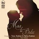 Tony Kakkar Neha Kakkar - Maa Tu Bataa