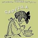 GADZZILA - Жизнь такая штука