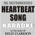 HQ INSTRUMENTALS - Heartbeat Song Instrumental Karaoke Version In The Style of Kelly Clarkson