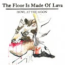 The Floor Is Made Of Lava - The Bigger Picture Remastered