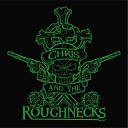 Chris and The Roughnecks - I Don t Wanna Know