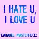 K Masterpieces - I Hate U I Love U Originally Performed by Gnash Olivia O Brien Karaoke Version