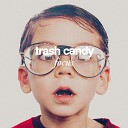 Trash Candy - Should Have Listened