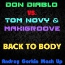 Don Diablo vs Tom Novy MaxiGroove - Back To Body Andrey Gorkin Mash Up