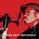 Derek Aaron Dent - Who Needs A Room