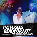 The Fugees - Ready Or Not Pavel Velchev Dmitriy Rs Remix