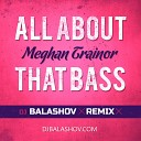 Meghan Trainor - All About That Bass (DJ Balashov Remix)