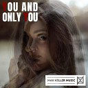 Max Keller Music - You and Only You Extended Mix