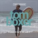 Tom Boxer - Touch My Heart Original Mix