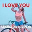 I Love You - S odka jak cukierek