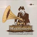 Maxigroove - What da f ck Club Mix