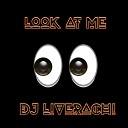 DJ Liverachi - Look at Me