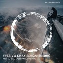 Yves V Ilkay Sencan - Not So Bad feat Emie Ali Bakgor Remix
