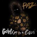 PAZ - Goblin To A Goon x Gramatik