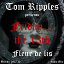 Tom Ripples - Friday the 13th