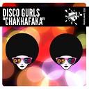 Disco Gurls - ChakaFaka Original Mix