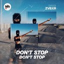 ZVBXR - Don t Stop
