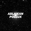 Ablaikan - Pollux