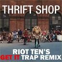 Macklemore & Ryan Lewis - Thrift Shop (Riot Tens GET IT Trap Remix).(AGRMusic)
