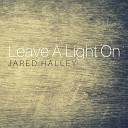 Jared Halley - Leave a Light On