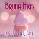 Bruna Higs - Girls Like You