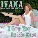Ivana Raymonda van der Veen - I Got You in My Life