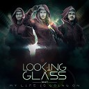 Looking Glass Project - My Life Is Going On