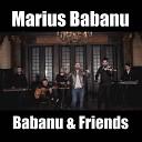Marius Babanu - Iubire hai vino acasa