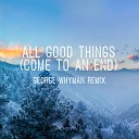All good things (Come to an end)